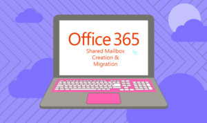 Office 365 Shared Mailbox Creation & Migration